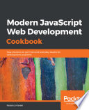 """Modern JavaScript Web Development Cookbook: Easy solutions to common and everyday JavaScript development problems"" by Federico Kereki"