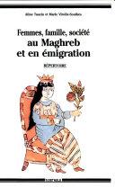 Femmes, famille, société au Maghreb et en émigration
