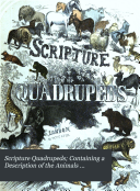Scripture quadrupeds  containing a description of the animals mentioned in the Bible