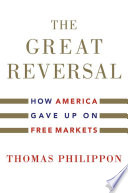 """""""The Great Reversal: How America Gave Up on Free Markets"""" by Thomas Philippon"""