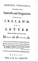 Serious thoughts concerning the true interest and exigencies of     Ireland  in a letter     to     the d     of B      d