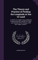 The Theory and Practice of Finding the Longitude at Sea Or Land