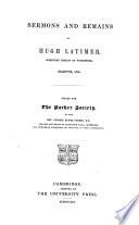Sermons and Remains of Hugh Latimer  Sometime Bishop of Worcester  Martyr  1555