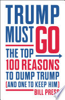 """Trump Must Go: The Top 100 Reasons to Dump Trump (and One to Keep Him)"" by Bill Press"