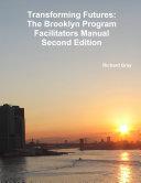 Transforming Futures: The Brooklyn Program Facilitators ManualSecond Edition.