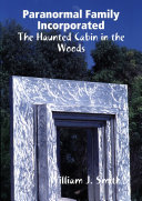 Paranormal Family Incorporated: The Haunted Cabin in the Woods