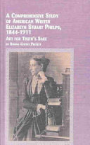 A Comprehensive Study of American Writer Elizabeth Stuart Phelps, 1844-1911