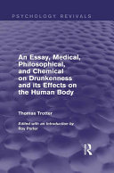 An Essay  Medical  Philosophical  and Chemical on Drunkenness and its Effects on the Human Body  Psychology Revivals