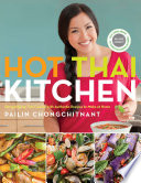 """""""Hot Thai Kitchen: Demystifying Thai Cuisine with Authentic Recipes to Make at Home"""" by Pailin Chongchitnant"""