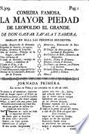 Comedia famosa  La mayor piedad de Leopoldo el Grande  in three acts and in verse   Book