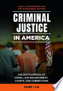 Criminal Justice in America  The Encyclopedia of Crime  Law Enforcement  Courts  and Corrections  2 volumes