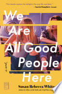 """""""We Are All Good People Here: A Novel"""" by Susan Rebecca White"""
