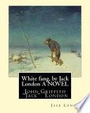 White Fang, by Jack London a Novel