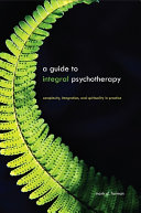 Guide to Integral Psychotherapy, A