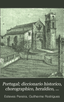 Portugal; diccionario historico, chorographico, heraldico, biographico, bibliographico, numismatico e artistico: D-K