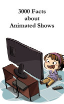 3000 Facts about Animated Shows