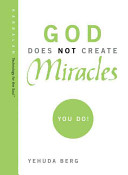 God Does Not Create Miracles, You Do!