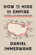 link to How to hide an empire : a history of the greater United States in the TCC library catalog