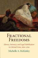 Fractional Freedoms: Slavery, Intimacy, and Legal Mobilization in ...