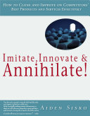 Pdf Imitate,Innovate and Annihilate :How To Clone And Improve On Competitors' Best Products And Services Effectively! Telecharger