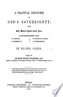 A practical discourse of God's sovereignty. With other material points derived thence ... With a recommendatory preface, by the Rev. W. Romaine ... Also by Dr. Owen signed: John Owen. S. Annesley , and T. Goodwin
