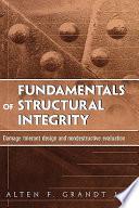 Fundamentals of Structural Integrity  : Damage Tolerant Design and Nondestructive Evaluation