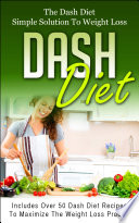 Dash Diet  The Dash Diet Simple Solution To Weight Loss Book
