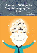Another 150 Ways to Stop Sabotaging Your Life