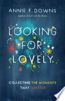 """Looking for Lovely: Collecting Moments that Matter"" by Annie F. Downs"