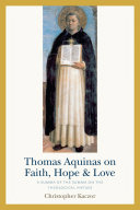 Thomas Aquinas on Faith  Hope  and Love