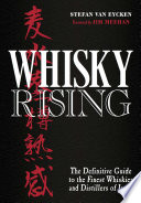 """Whisky Rising: The Definitive Guide to the Finest Whiskies and Distillers of Japan"" by Stefan Van Eycken, Jim Meehan"
