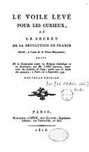 Le voile levé pour les curieux, ou le secret de la révolution de France, révélé à l'aide de la franc-maçonnerie