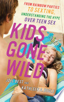 """Kids Gone Wild: From Rainbow Parties to Sexting, Understanding the Hype Over Teen Sex"" by Joel Best, Kathleen A. Bogle"