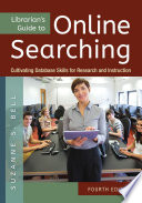 Librarian's Guide to Online Searching: Cultivating Database Skills for Research and Instruction, 4th Edition  : Cultivating Database Skills for Research and Instruction