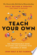 """Teach Your Own: The John Holt Book Of Homeschooling"" by John Holt, Pat Farenga"