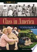 Class in America: An Encyclopedia [3 volumes]  : An Encyclopedia