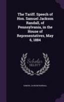 The Tariff  Speech of Hon  Samuel Jackson Randall  of Pennsylvania  in the House of Representatives  May 6  1884