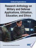 Research Anthology on Military and Defense Applications, Utilization, Education, and Ethics