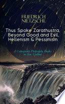 Thus Spoke Zarathustra  Beyond Good and Evil  Hellenism   Pessimism     3 Unbeatable Philosophy Books in One Volume