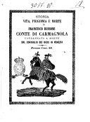 Storia vita prigionia e morte di Francesco Bussone conte di Carmagnola condannato a morte dal Consiglio dei Dieci in Venezia