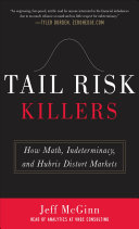 Tail Risk Killers  How Math  Indeterminacy  and Hubris Distort Markets