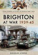 Brighton at War 1939 45