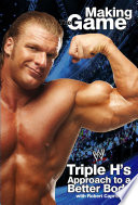 """""""Triple H Making the Game: Triple H's Approach to a Better Body"""" by Triple H, James Rosenthal, Robert Caprio"""