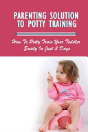 Parenting Solution To Potty Training