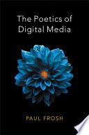 The Poetics of Digital Media