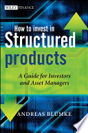 """""""How to Invest in Structured Products: A Guide for Investors and Asset Managers"""" by Andreas Bluemke"""