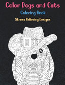 Color Dogs and Cats   Coloring Book   Stress Relieving Designs