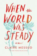 When the World Was Steady: A Novel Pdf/ePub eBook