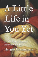 A Little Life in You Yet  How I Beat 10 Years of Infertility for  20