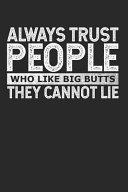Always Trust People Who Like Big Butts   They Cannot Lie